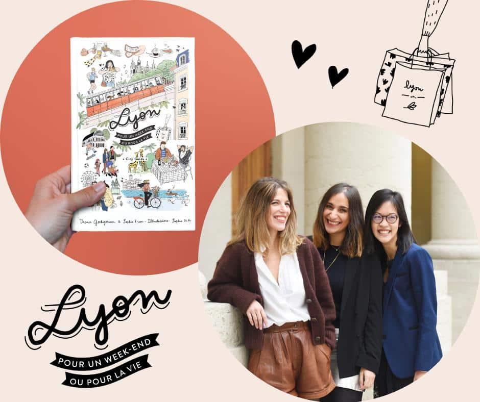 Lyon, pour un week-end ou pour la vie avec Sophie Tran et Diana Gochgarian